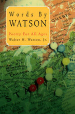 Words by Watson : Poetry for All Ages - Walter H., Jr. Watson