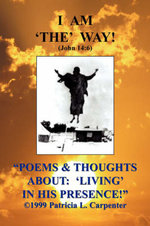 Poems & Thoughts about : Living in His Presence! - Patricia L. Carpenter