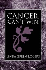 Cancer Can't Win - Linda Green Rogers