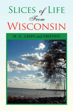 Slices of Life from Wisconsin - H. G. Zahn
