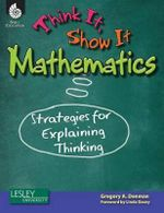 Think It, Show It Mathematics : Strategies for Explaining Thinking - Gregory Denman