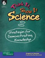 Think It, Show It Science : Strategies for Demonstrating Knowledge - Gregory Denman