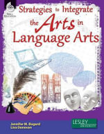 Strategies to Integrate the Arts in Language Arts - Jennifer M Bogard