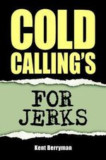 Cold Calling's For Jerks - Kent Berryman