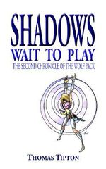 Shadows Wait To Play :  The Second Chronicle of the Wolf Pack - Thomas Tipton