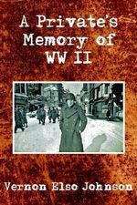 Private's Memory of WWII - Vernon Elso Johnson