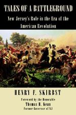 Tales of A Battleground :  New Jersey's Role in the Era of the American Revolution - HENRY F. SKIRBST