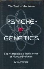 Psyche-Genetics : The Soul of the Atom - S.W. Pringle