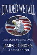 Divided We Fall :  How Disunity Leads to Defeat - James Rothrock