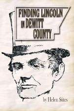 Finding Lincoln In Dewitt County - Helen Stites
