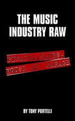 Music Industry Raw :  Pirates, Clubs, House and Garage - Tony Portelli