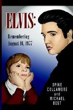 Elvis : Remembering August 16, 1977 - Spike Collamore