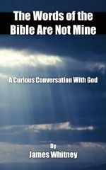 Words of the Bible Are Not Mine : A Curious Conversation with God - James Whitney
