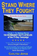 Stand Where They Fought :  150 Battlefields of the 77-Day Normandy Campaign - Carlton Joyce