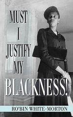 Must I Justify My Blackness! - Ro'Bin White-Morton
