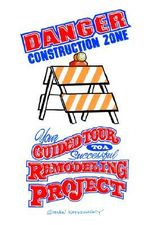 Danger Construction Zone :  Your Guided Tour to a Successful Remodeling Project - Steven Katkowsky