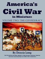 America's Civil War in Minature :  Vol. 2 the Confederacy - Dennis Long
