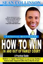 How to Win in and Out of Family Court :  A Practical Guide - SEAN COLLINSON