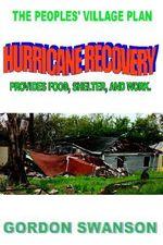 Hurricane Recovery : The Peoples' Village Plan - Gordon Swanson