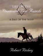 Life On The Diamond Bar Ranch :  A Tale of the West - Robert Richey
