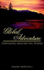 Global Adventure :  Travelling Around the World - Simon Mitchell