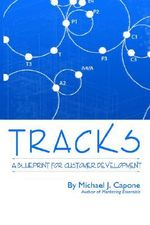 Tracks :  A Blueprint for Customer Development - Michael J. Capone