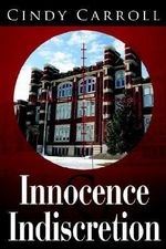 Innocence and Indiscretion - Cindy Carroll