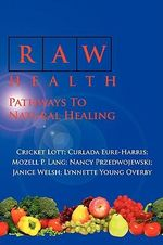 Raw Health :  Pathways to Natural Healing - Cricket Lott