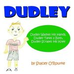 Dudley : Dudley Washes His Hands, Dudley Takes a Bath, Dudley Scrapes His Knee - Stacey O'rourke