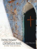 Finding Harmony Through Contemplative Prayer :  A One Year Journal - Joan Wagner