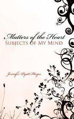 Matters of the Heart Subjects of My Mind - Jennifer Pyatt Hayes