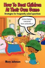 How To Beat Children At Their Own Game :  Strategies for Frequently Asked Questions - Mary Johnson