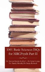 1001 Basic Sciences ISQs for MRCPsych Part II - Nirvana Swamy Kudlur Chandrappa