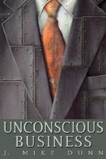 Unconscious Business - J. Mike Dunn