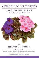African Violets : Back to the Basics: Your Questions Answered - Melvin J. Robey