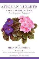 African Violets Back to the Basics :  Your Questions Answered - Melvin J. Robey