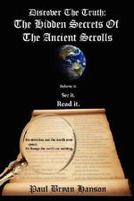 Discover the Truth :  The Hidden Secrets of the Ancient Scrolls - Paul Bryan Hanson