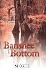 Banshee Bottom -  Moxie