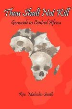 Thou Shalt Not Kill :  Genocide in Central Africa - Rev. Malcolm Smith