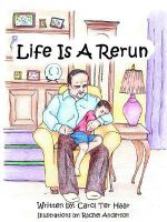 Life Is a Rerun : A Life Cut Short by Cancer, a Love That Touched th... - Carol Ter Haar