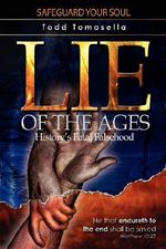 Lie of the Ages :  History's Fatal Falsehood - Todd Tomasella