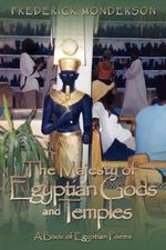 The Majesty of Egyptian Gods and Temples : A Book of Egyptian Poems - Frederick Monderson