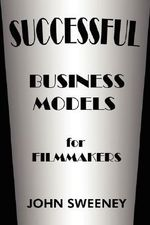 Successful Business Models For Filmmakers - John Sweeney