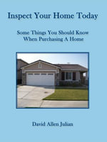 Inspect Your Home Today : Some Things You Should Know When Purchasing A Home - David, Allen Julian