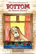 Great Adventures of Bottom the Bassett Hound - Joanne Ryshpan-Harris