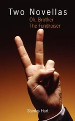 Two Novellas :  Oh, Brother the Fundraiser - Stanley Hart