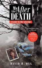 My Life After Death :  A Guide to the Afterlife - David  H. Ong