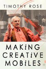 Making Creative Mobiles - Timothy Rose
