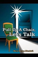 Pull Up A Chair, Let's Talk - Mary Dorian Marshall