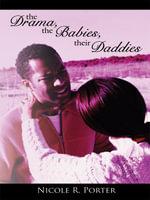 The Drama, the Babies, their Daddies - Nicole, R. Porter